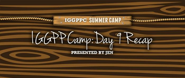 IGGPPCAMP 2014: DAY NINE RECAP