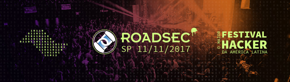 The road to RoadsecSP17 – The Major Hacker Festival of Latin America