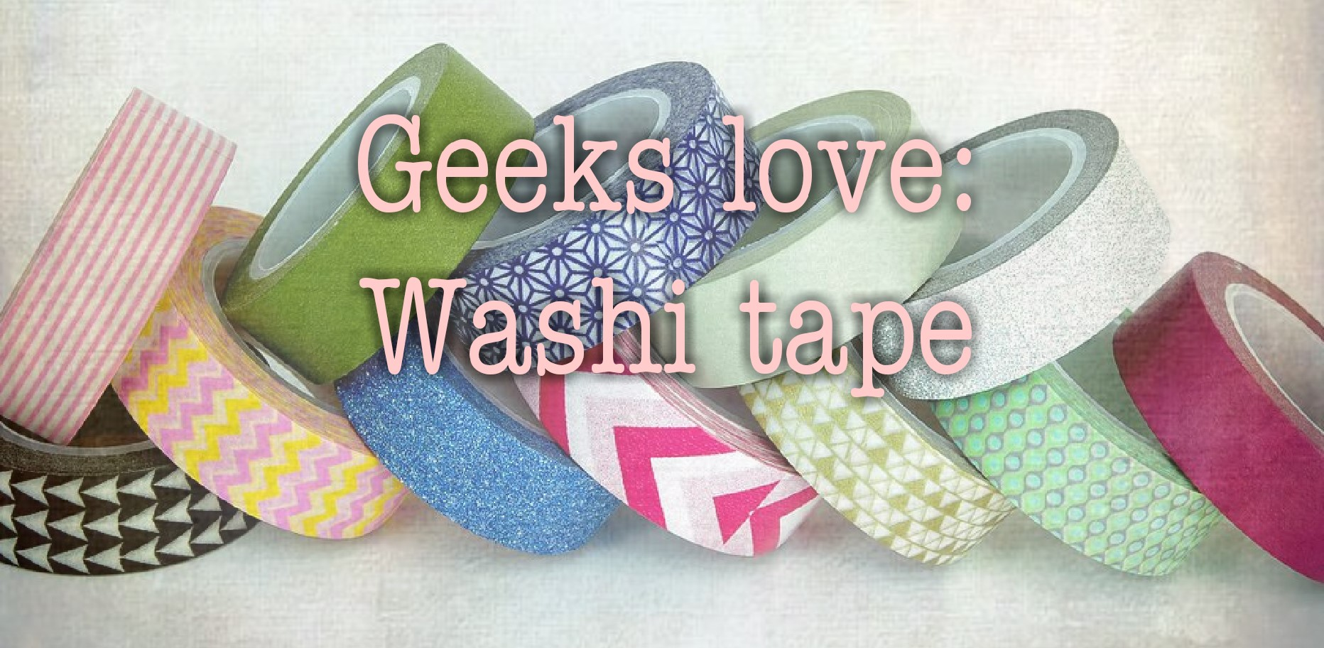 Geeks love: Washi tape
